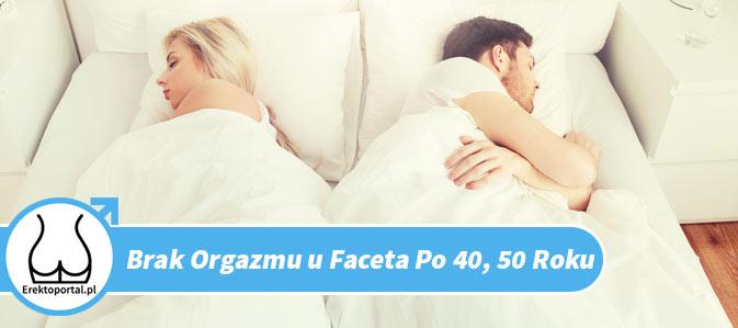 Brak orgazmu u faceta po 40 50 roku to problem na który jest rowziązanie
