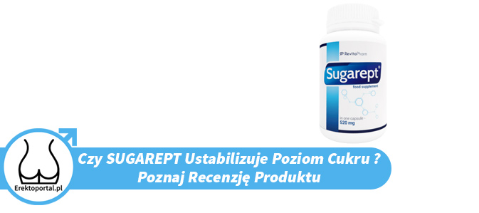 Czy Sugarept pomaga ustabilizować cukier? Poznaj opinię z forum i lekarzy, cenę, dowiedz się gdzie kupić najtaniej